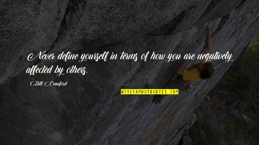 Idential Quotes By Bill Crawford: Never define yourself in terms of how you