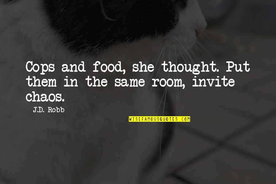 Idential Quotes By J.D. Robb: Cops and food, she thought. Put them in