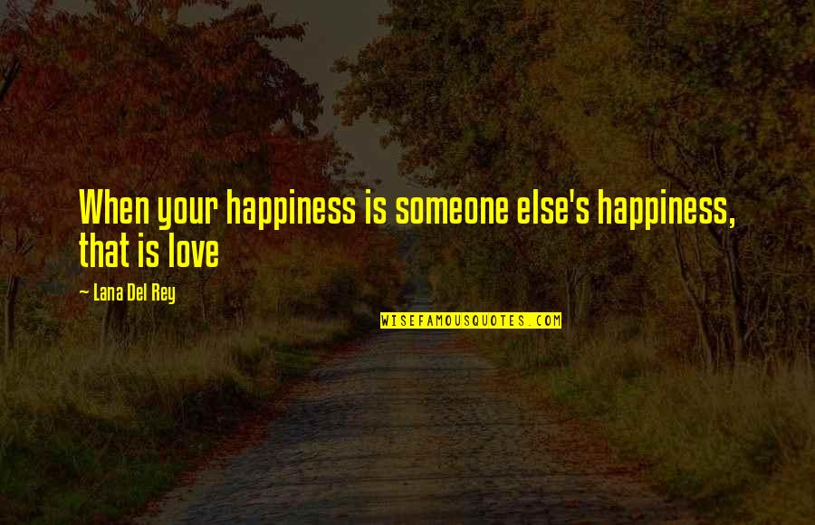 Idential Quotes By Lana Del Rey: When your happiness is someone else's happiness, that