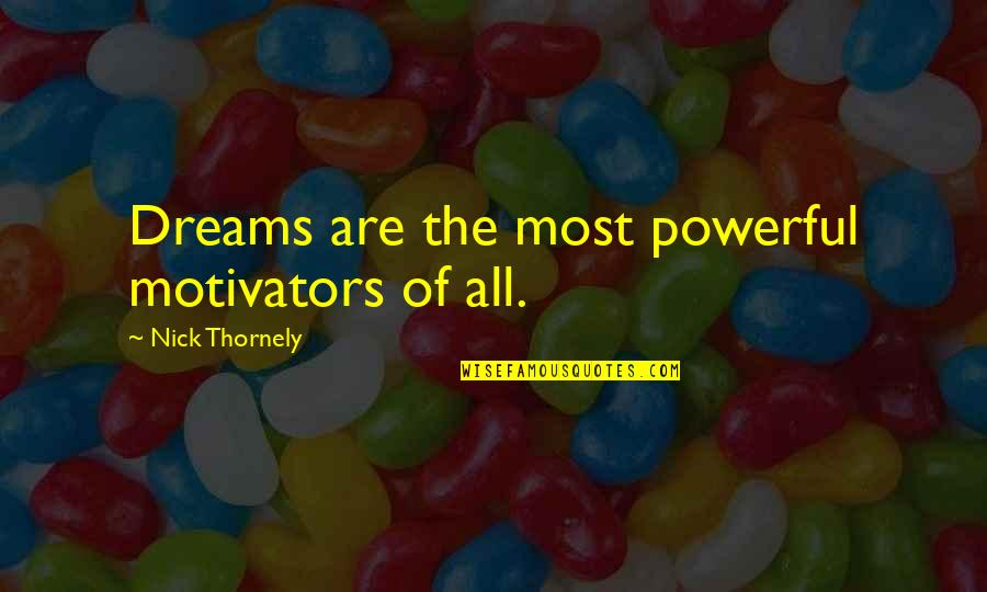Idential Quotes By Nick Thornely: Dreams are the most powerful motivators of all.