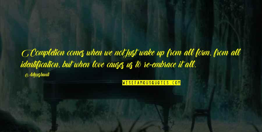 Identification Quotes By Adyashanti: Completion comes when we not just wake up