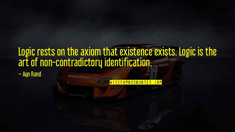 Identification Quotes By Ayn Rand: Logic rests on the axiom that existence exists.