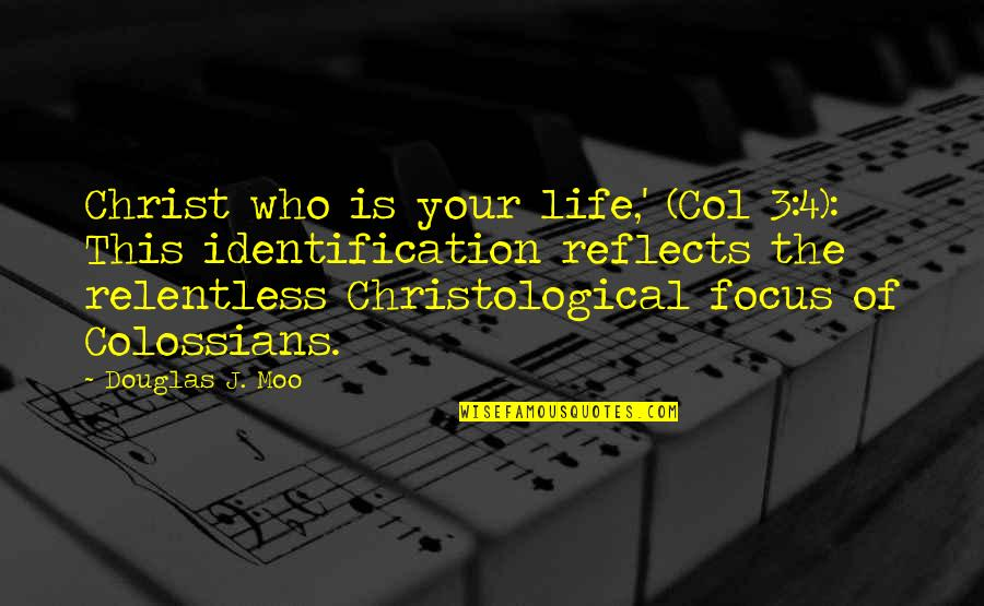 Identification Quotes By Douglas J. Moo: Christ who is your life,' (Col 3:4): This