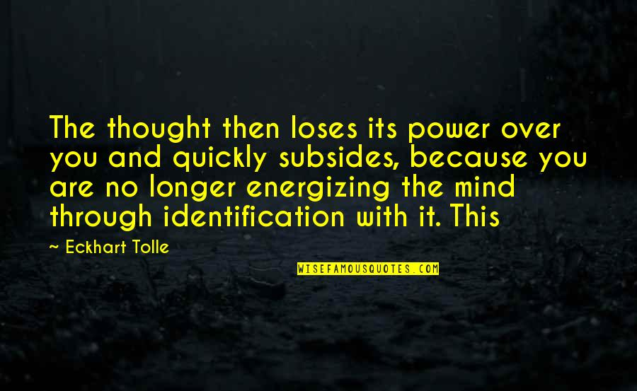 Identification Quotes By Eckhart Tolle: The thought then loses its power over you