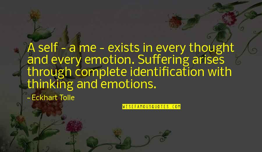 Identification Quotes By Eckhart Tolle: A self - a me - exists in