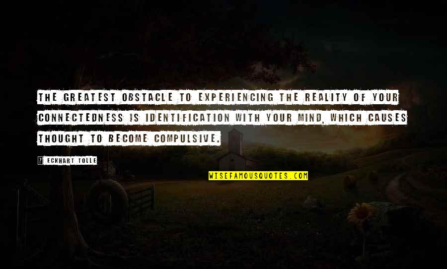 Identification Quotes By Eckhart Tolle: The greatest obstacle to experiencing the reality of