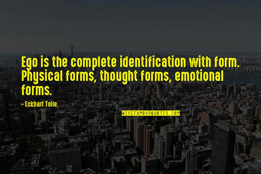 Identification Quotes By Eckhart Tolle: Ego is the complete identification with form. Physical
