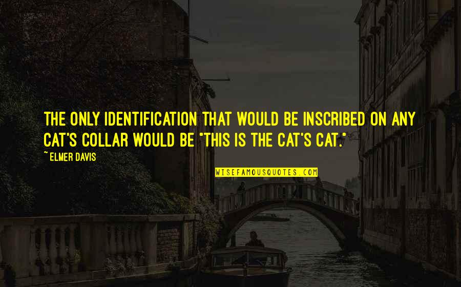 Identification Quotes By Elmer Davis: The only identification that would be inscribed on