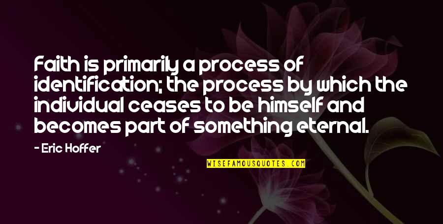 Identification Quotes By Eric Hoffer: Faith is primarily a process of identification; the