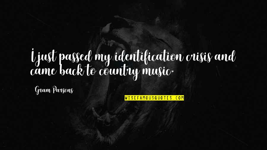 Identification Quotes By Gram Parsons: I just passed my identification crisis and came