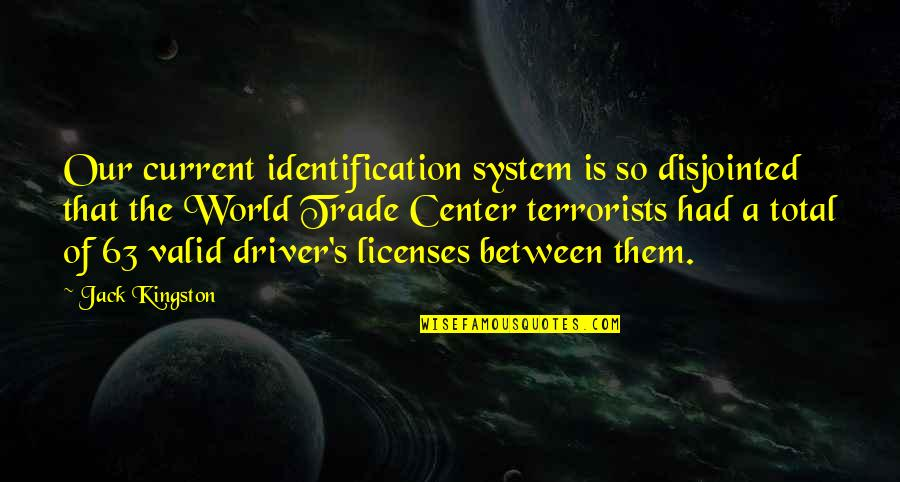 Identification Quotes By Jack Kingston: Our current identification system is so disjointed that