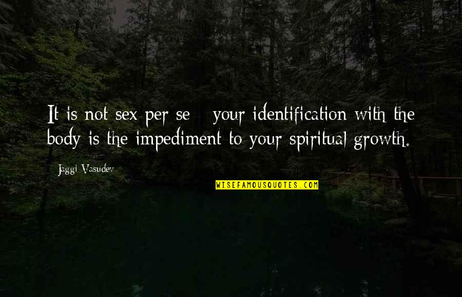 Identification Quotes By Jaggi Vasudev: It is not sex per se - your