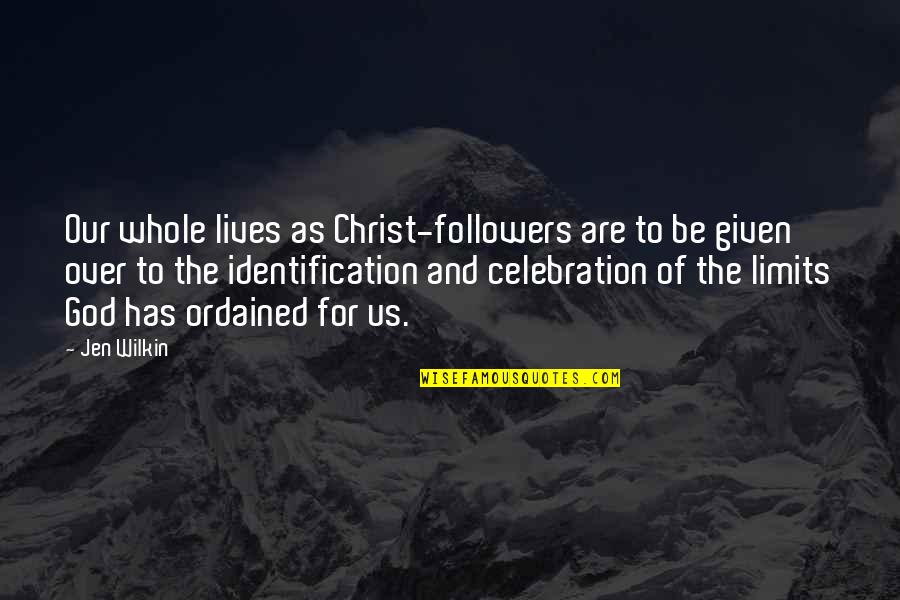 Identification Quotes By Jen Wilkin: Our whole lives as Christ-followers are to be