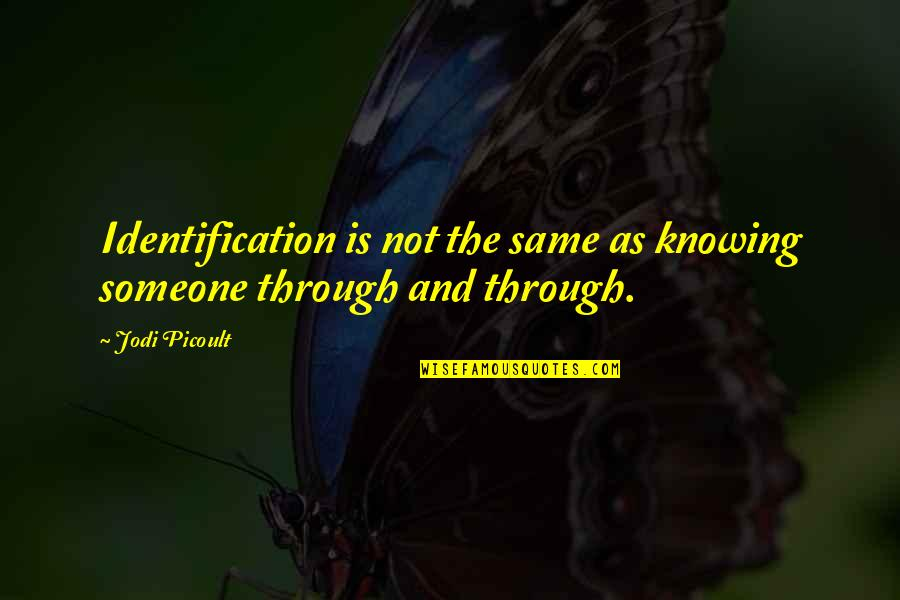 Identification Quotes By Jodi Picoult: Identification is not the same as knowing someone