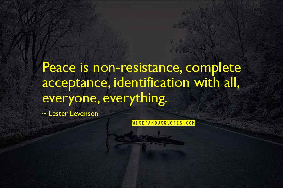 Identification Quotes By Lester Levenson: Peace is non-resistance, complete acceptance, identification with all,