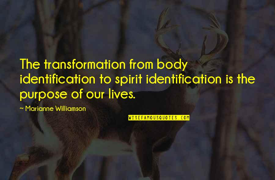 Identification Quotes By Marianne Williamson: The transformation from body identification to spirit identification