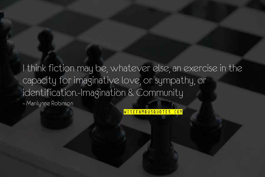 Identification Quotes By Marilynne Robinson: I think fiction may be, whatever else, an