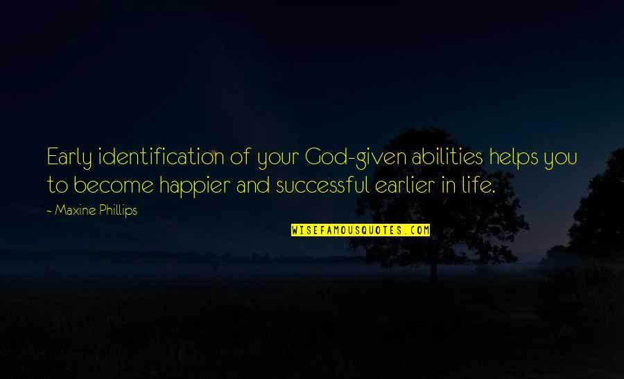 Identification Quotes By Maxine Phillips: Early identification of your God-given abilities helps you