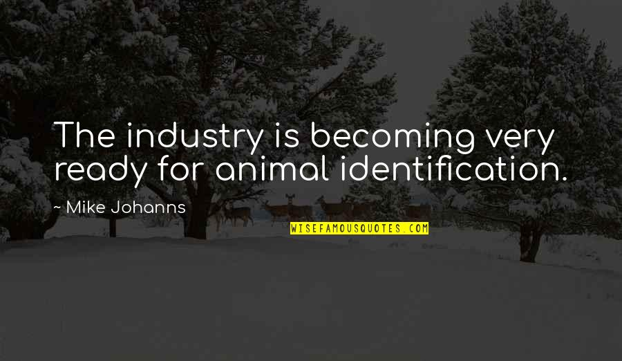 Identification Quotes By Mike Johanns: The industry is becoming very ready for animal