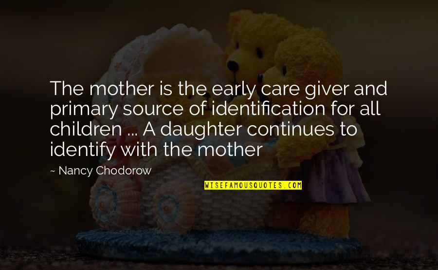 Identification Quotes By Nancy Chodorow: The mother is the early care giver and