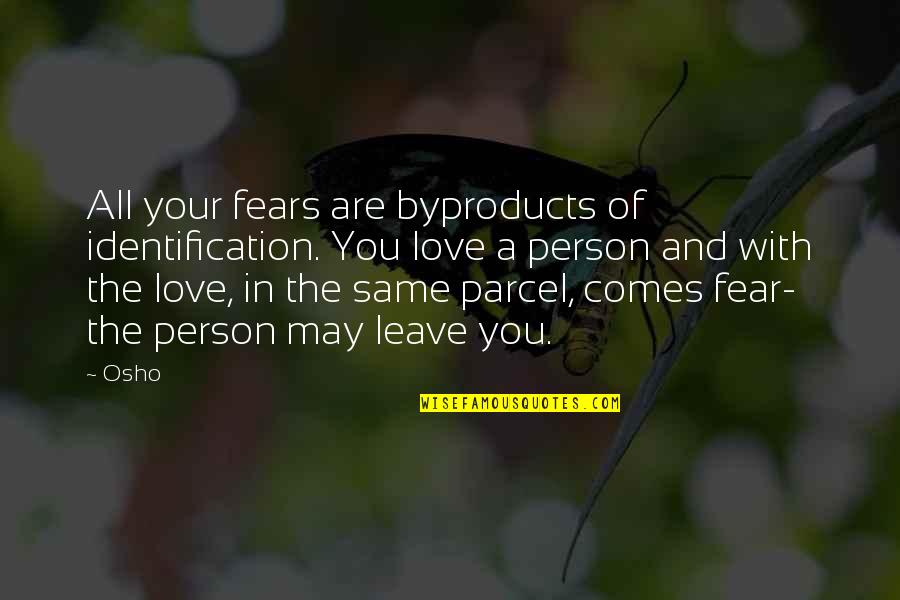 Identification Quotes By Osho: All your fears are byproducts of identification. You
