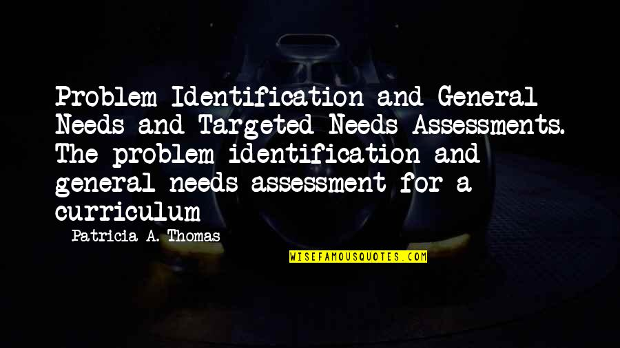 Identification Quotes By Patricia A. Thomas: Problem Identification and General Needs and Targeted Needs