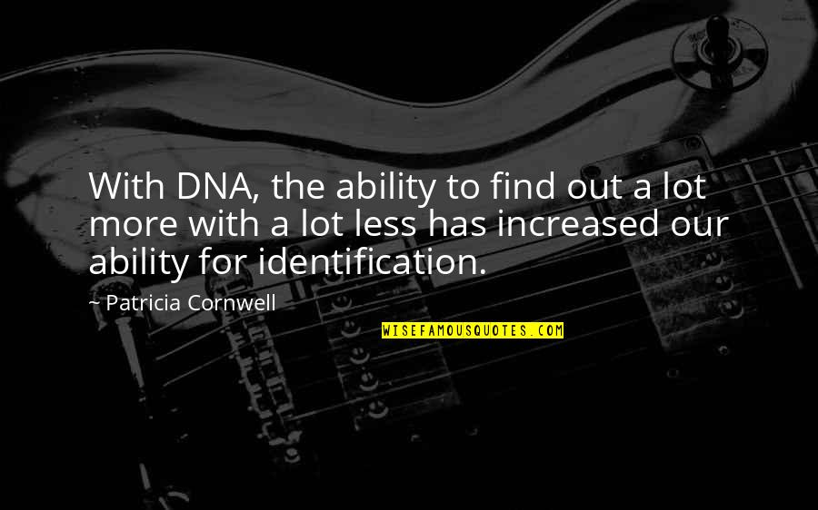 Identification Quotes By Patricia Cornwell: With DNA, the ability to find out a