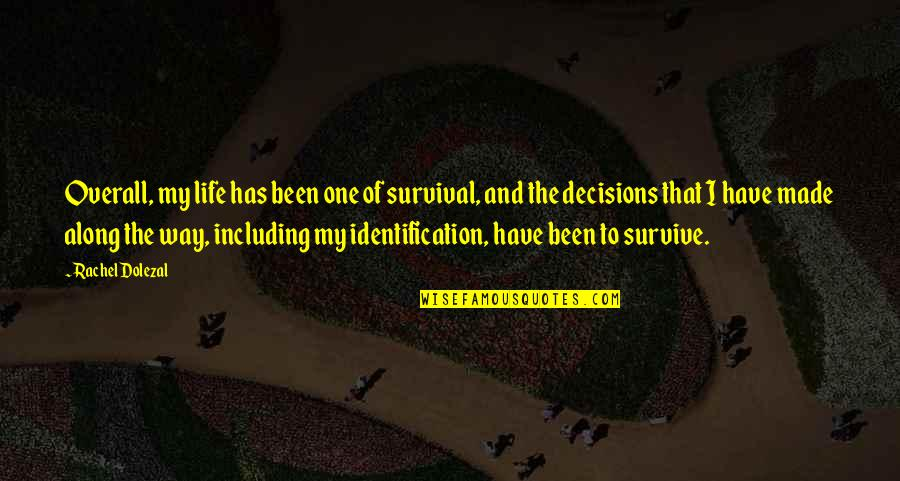 Identification Quotes By Rachel Dolezal: Overall, my life has been one of survival,