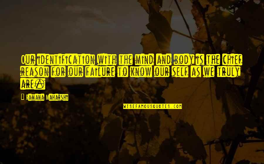 Identification Quotes By Ramana Maharshi: Our identification with the mind and body is