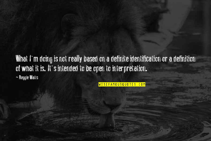 Identification Quotes By Reggie Watts: What I'm doing is not really based on