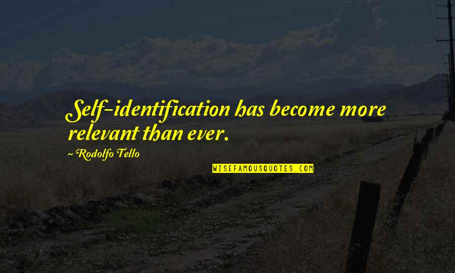 Identification Quotes By Rodolfo Tello: Self-identification has become more relevant than ever.