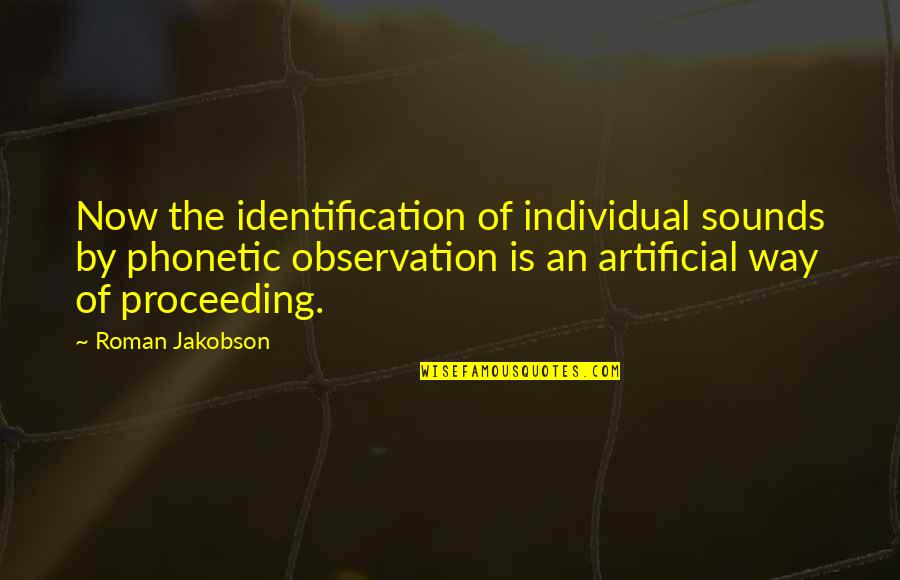 Identification Quotes By Roman Jakobson: Now the identification of individual sounds by phonetic