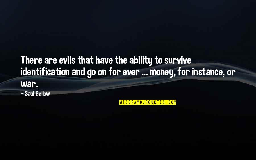 Identification Quotes By Saul Bellow: There are evils that have the ability to