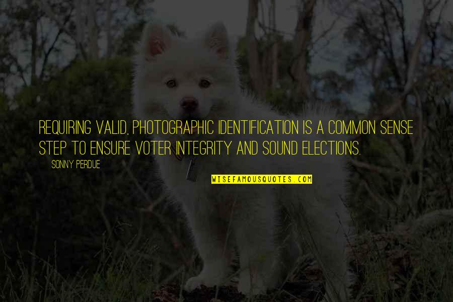 Identification Quotes By Sonny Perdue: Requiring valid, photographic identification is a common sense