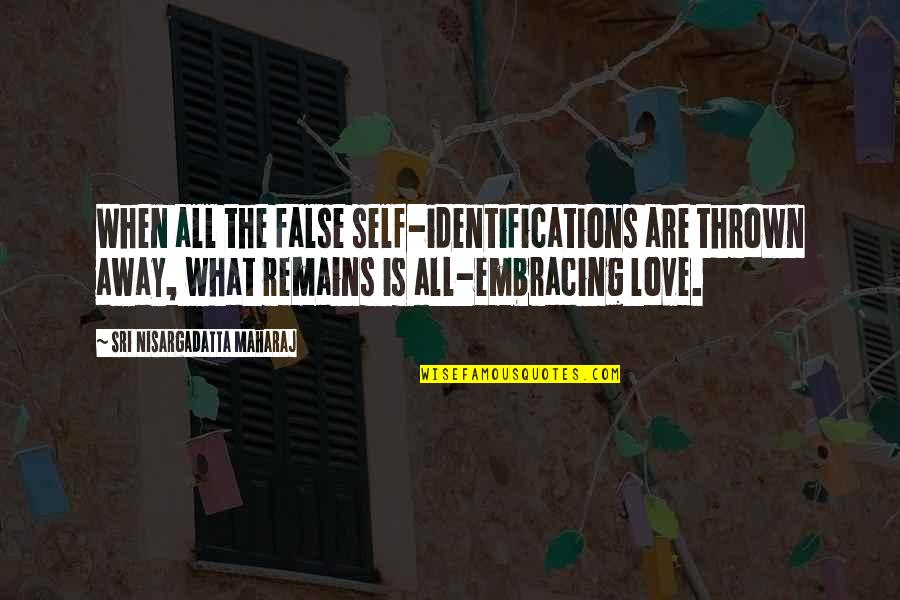 Identification Quotes By Sri Nisargadatta Maharaj: When all the false self-identifications are thrown away,