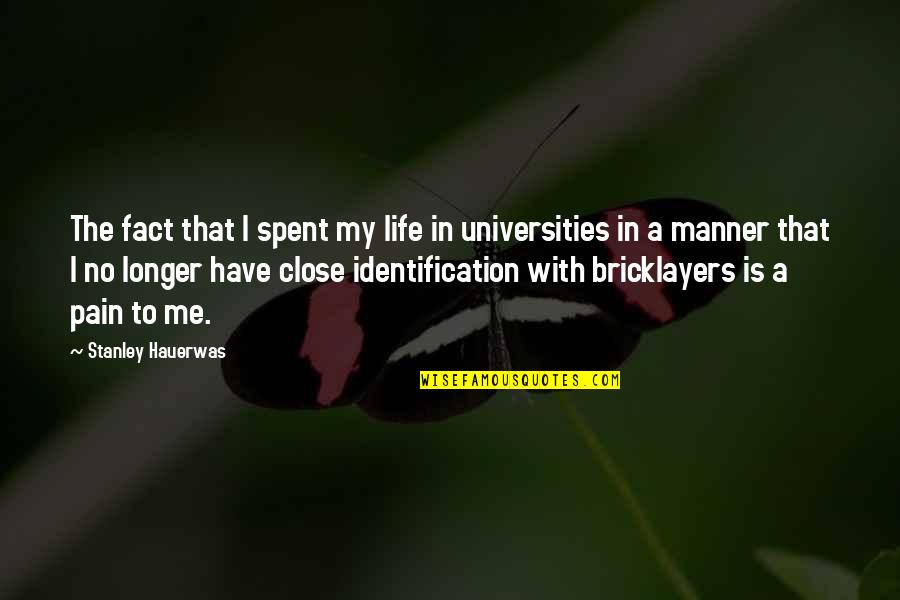 Identification Quotes By Stanley Hauerwas: The fact that I spent my life in