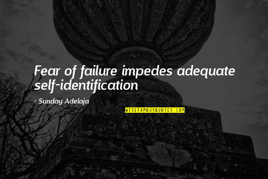 Identification Quotes By Sunday Adelaja: Fear of failure impedes adequate self-identification