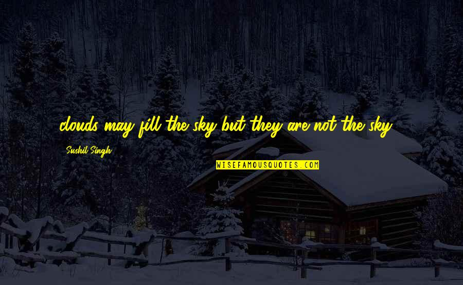 Identification Quotes By Sushil Singh: clouds may fill the sky but they are