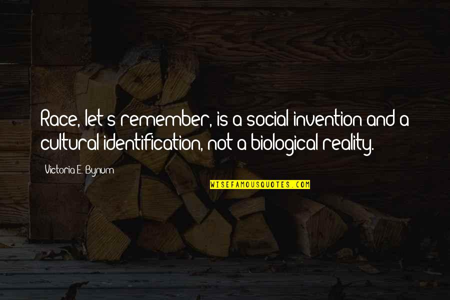 Identification Quotes By Victoria E. Bynum: Race, let's remember, is a social invention and