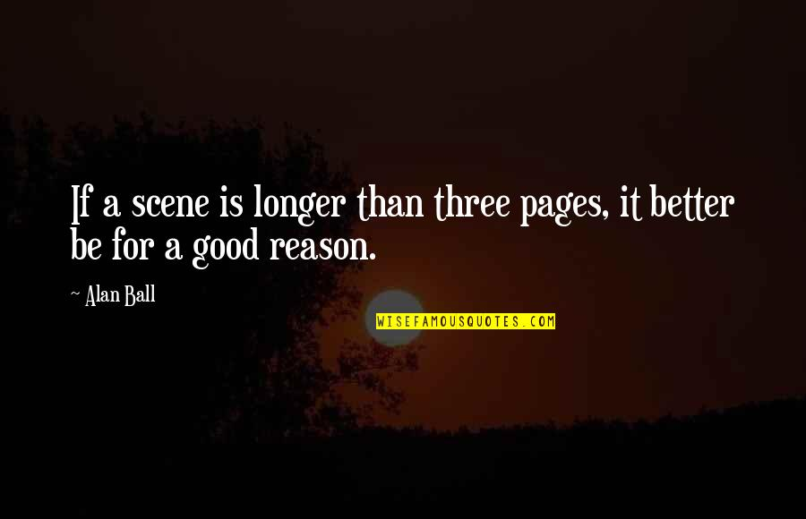 Identitas Quotes By Alan Ball: If a scene is longer than three pages,