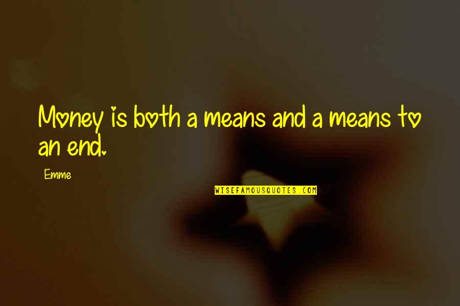 Identitas Quotes By Emme: Money is both a means and a means