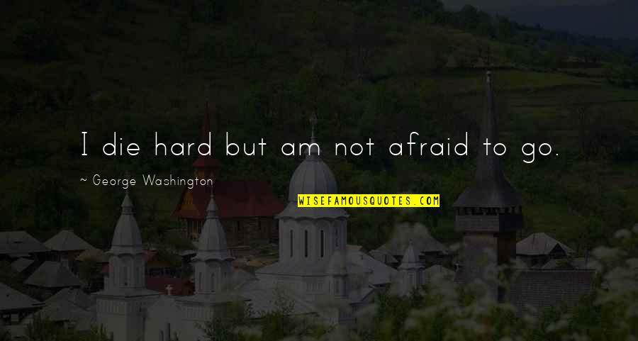 Identitas Quotes By George Washington: I die hard but am not afraid to