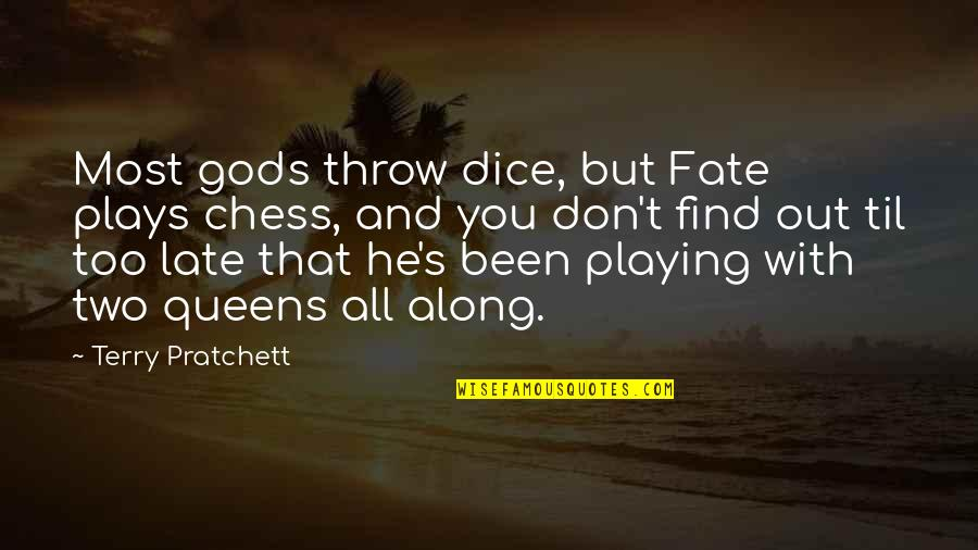 Identitas Quotes By Terry Pratchett: Most gods throw dice, but Fate plays chess,
