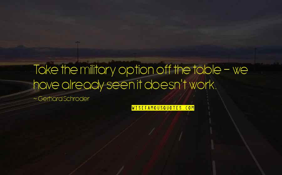 Ideo Quotes By Gerhard Schroder: Take the military option off the table -