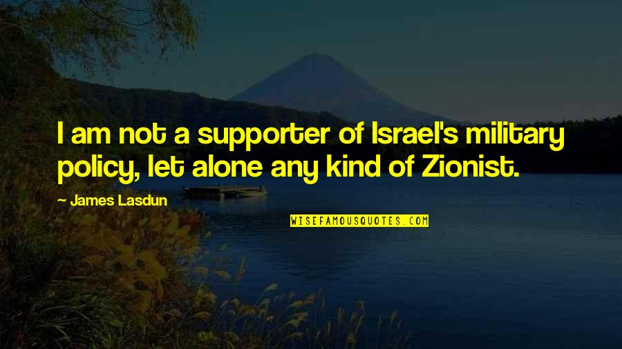 Ideo Quotes By James Lasdun: I am not a supporter of Israel's military