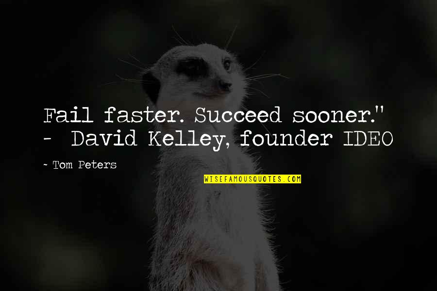 "Ideo Quotes By Tom Peters: Fail faster. Succeed sooner."" - David Kelley, founder"