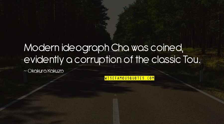 Ideograph Quotes By Okakura Kakuzo: Modern ideograph Cha was coined, evidently a corruption
