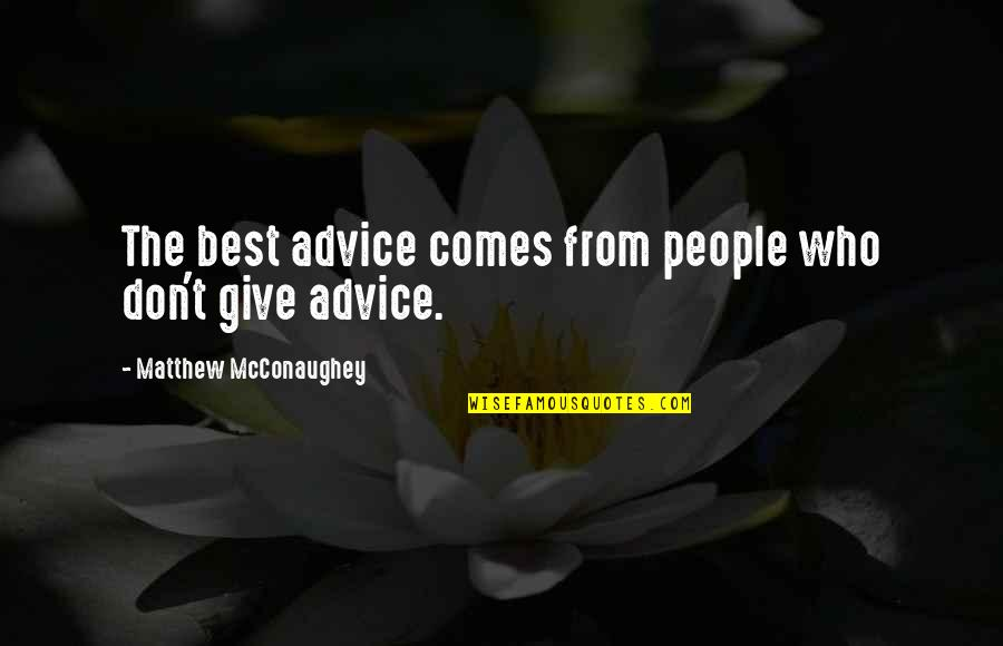 Ideologiche Quotes By Matthew McConaughey: The best advice comes from people who don't