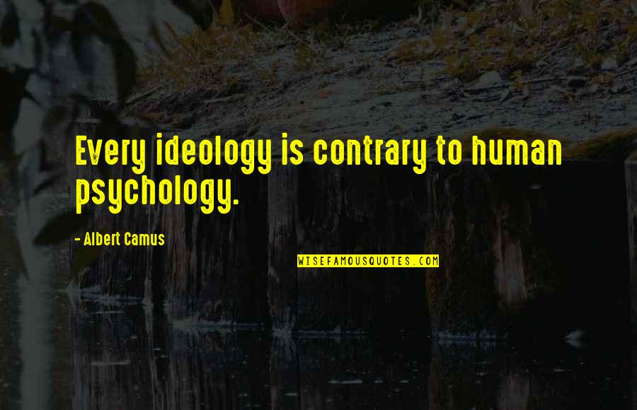 Ideology Quotes By Albert Camus: Every ideology is contrary to human psychology.