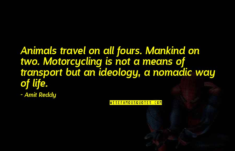Ideology Quotes By Amit Reddy: Animals travel on all fours. Mankind on two.